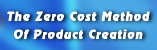 The Zero Cost Method Of Product Creation